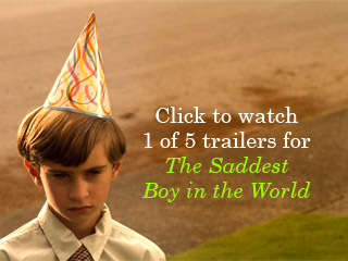 click to play one of five trailers for The Saddest Boy in the World
